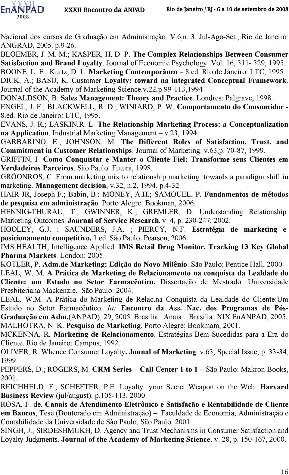 Rio de Janeiro: LTC, 1995. DICK, A.; BASU, K. Customer Loyalty: toward na integrated Conceptual Framework. Journal of the Academy of Marketing Science.v.22,p.99-113,1994 DONALDSON, B.