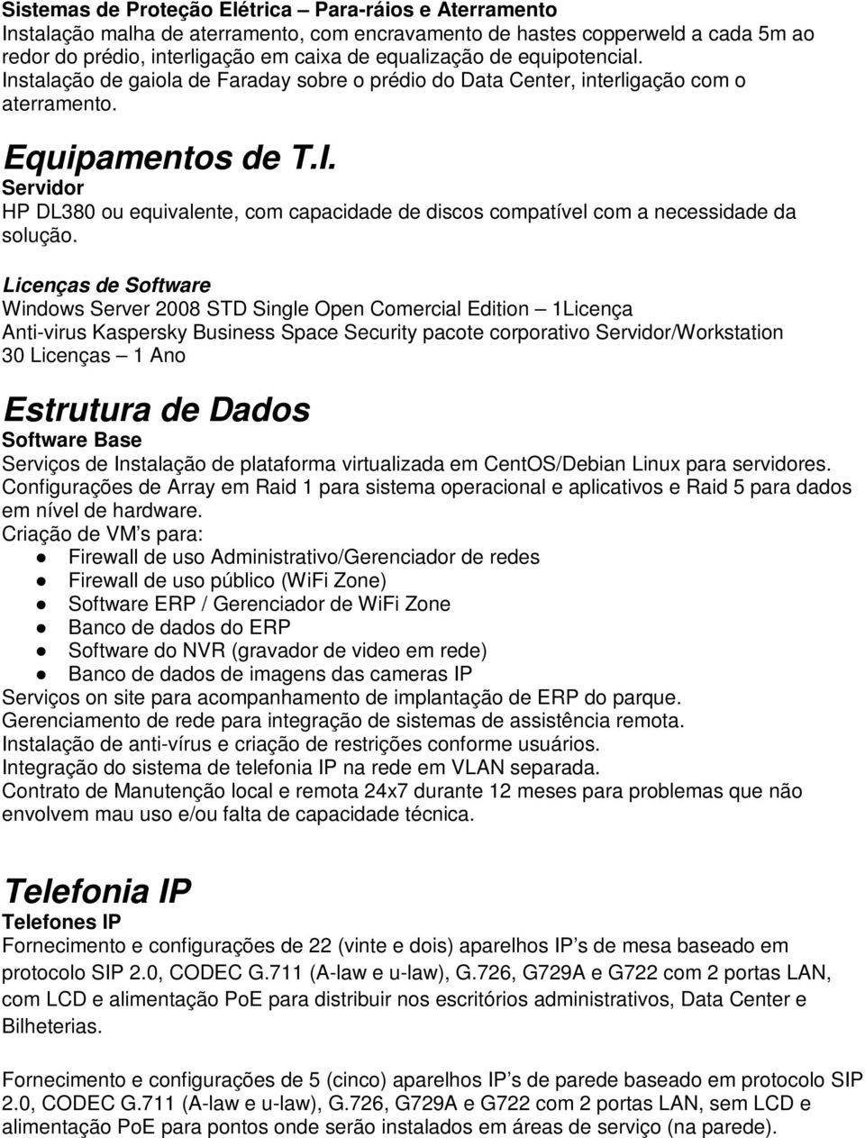 Licenças de Software Windows Server 2008 STD Single Open Comercial Edition 1Licença Anti-virus Kaspersky Business Space Security pacote corporativo Servidor/Workstation 30 Licenças 1 Ano Estrutura de