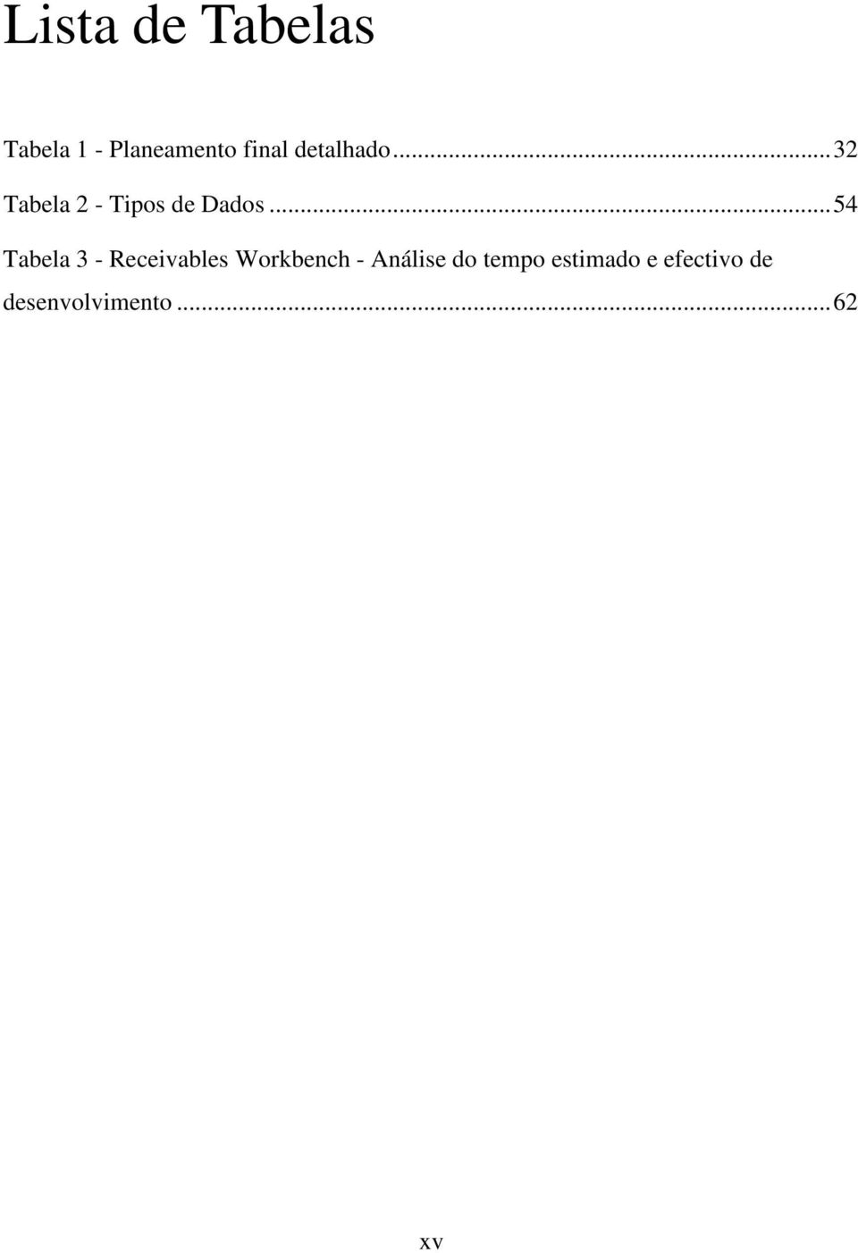 ..54 Tabela 3 - Receivables Workbench - Análise