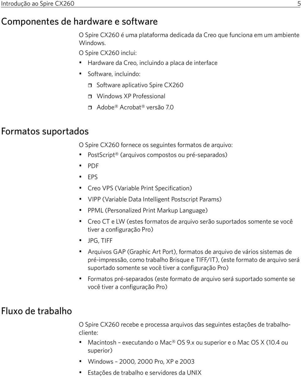 0 Formatos suportados O Spire CX260 fornece os seguintes formatos de arquivo: PostScript (arquivos compostos ou pré-separados) PDF EPS Creo VPS (Variable Print Specification) VIPP (Variable Data