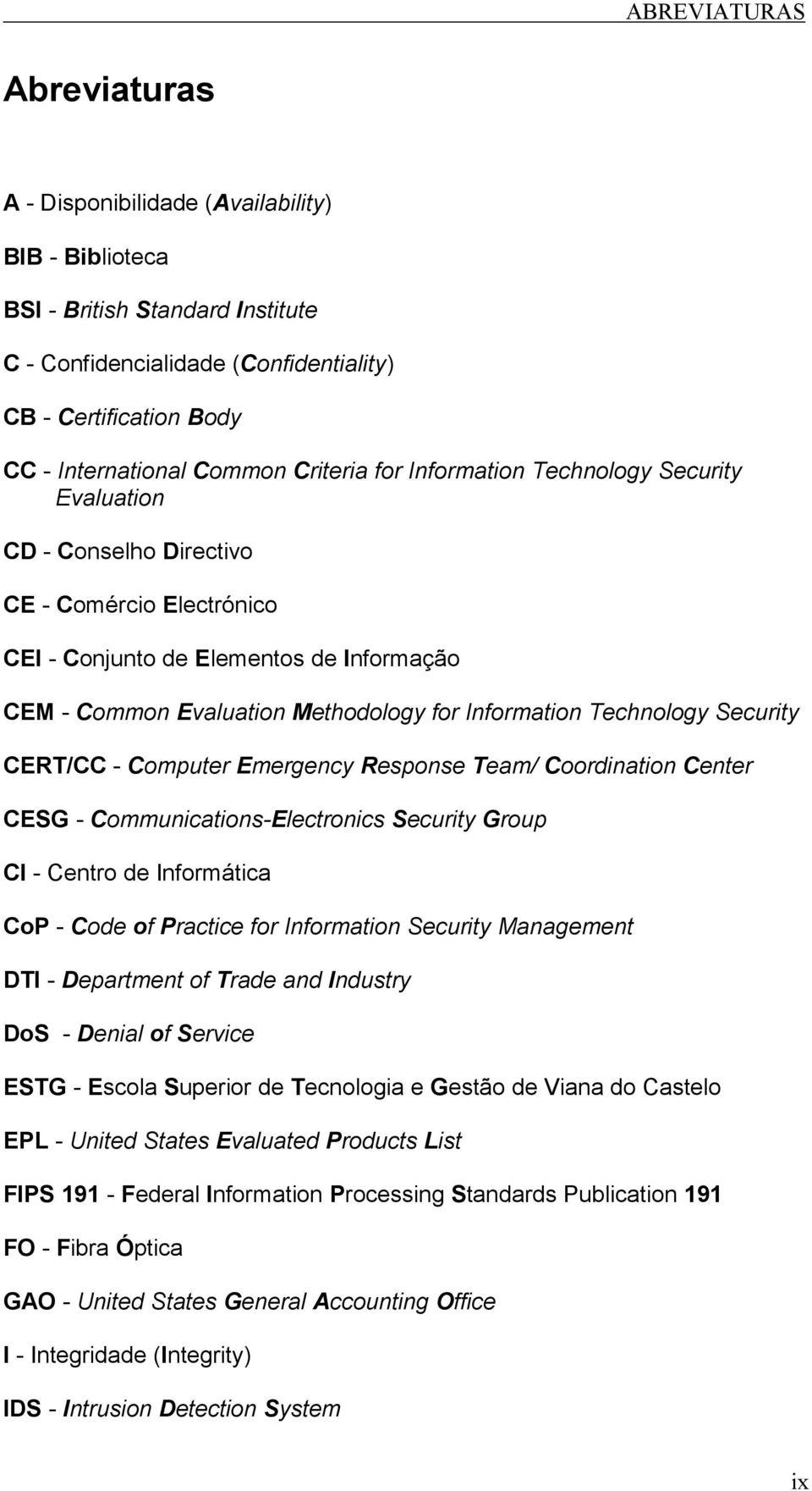 Information Technology Security CERT/CC - Computer Emergency Response Team/ Coordination Center CESG - Communications-Electronics Security Group CI - Centro de Informática CoP - Code of Practice for