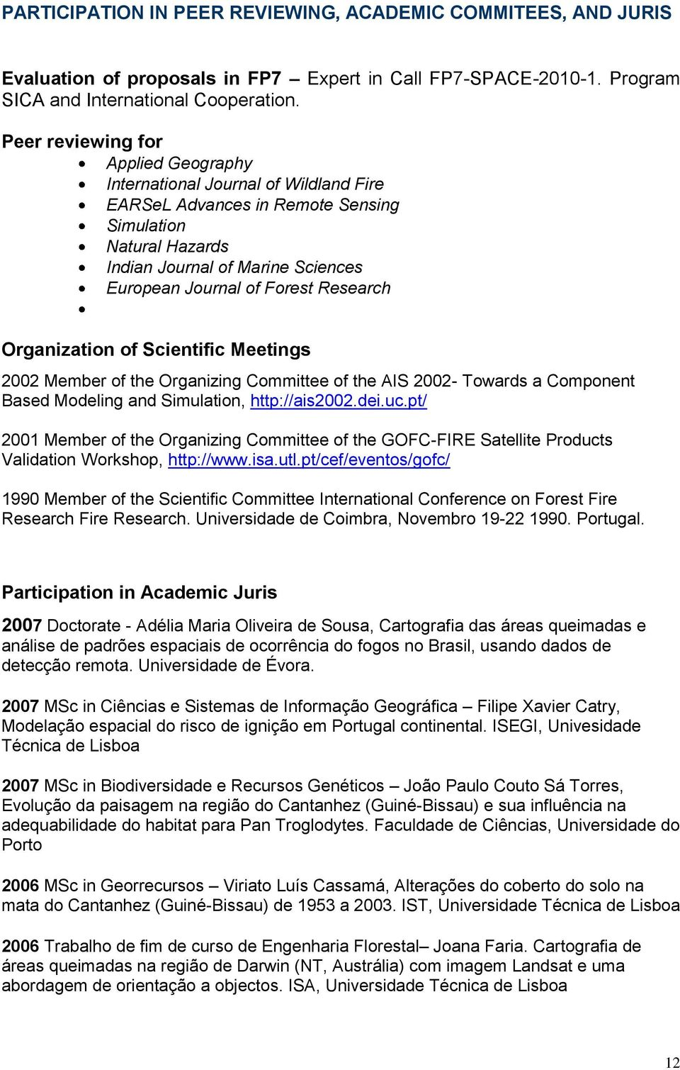 Research Organization of Scientific Meetings 2002 Member of the Organizing Committee of the AIS 2002- Towards a Component Based Modeling and Simulation, http://ais2002.dei.uc.
