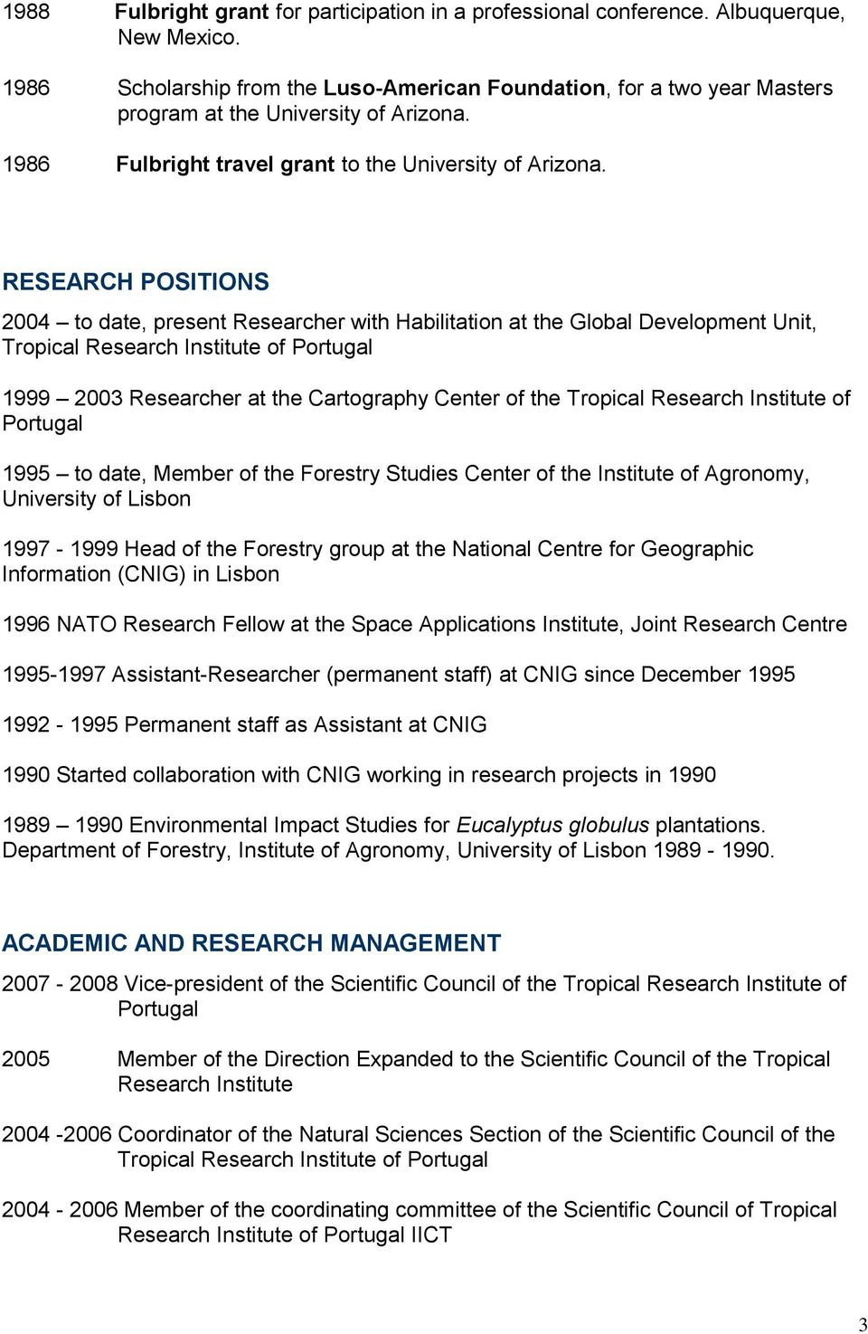 RESEARCH POSITIONS 2004 to date, present Researcher with Habilitation at the Global Development Unit, Tropical Research Institute of Portugal 1999 2003 Researcher at the Cartography Center of the
