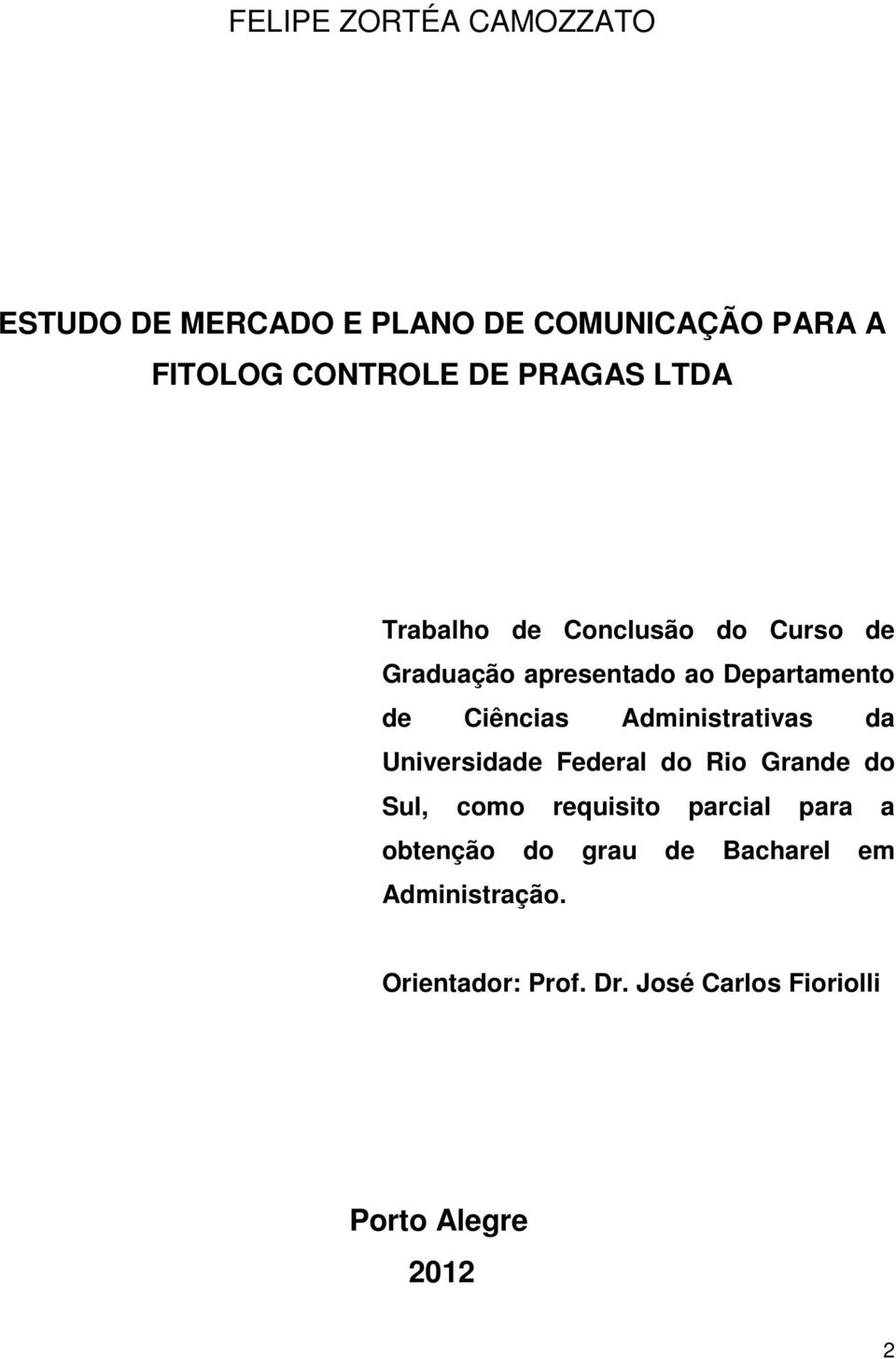 Administrativas da Universidade Federal do Rio Grande do Sul, como requisito parcial para a