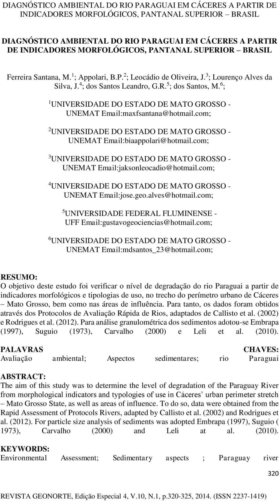 com; 3 UNIVERSIDADE DO ESTADO DE MATO GROSSO - UNEMAT Email:jaksonleocadio@hotmail.com; 4 UNIVERSIDADE DO ESTADO DE MATO GROSSO - UNEMAT Email:jose.geo.alves@hotmail.