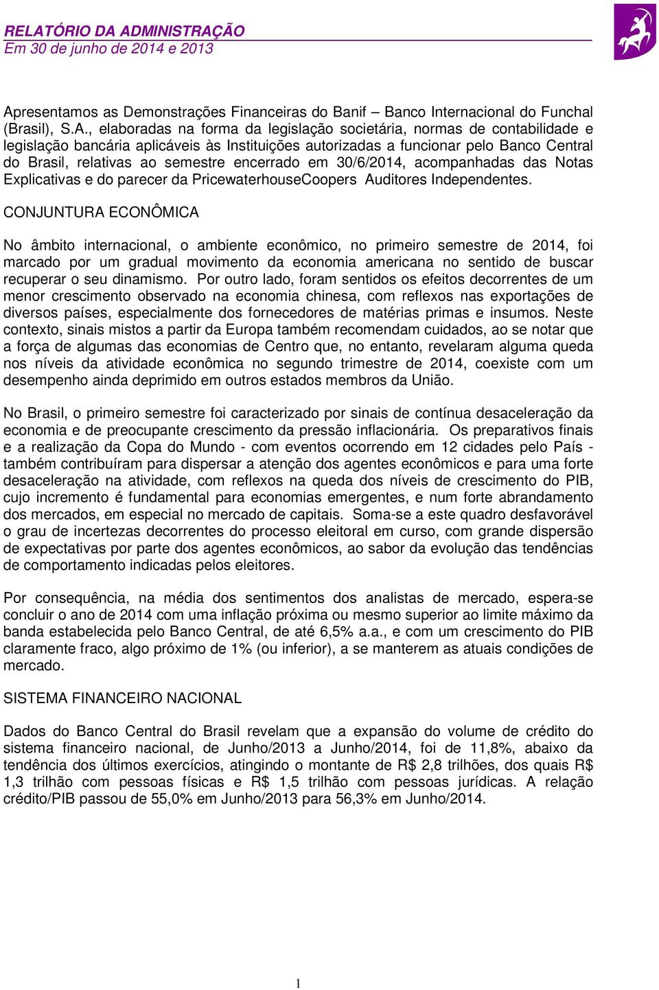 das Notas Explicativas e do parecer da PricewaterhouseCoopers Auditores Independentes.