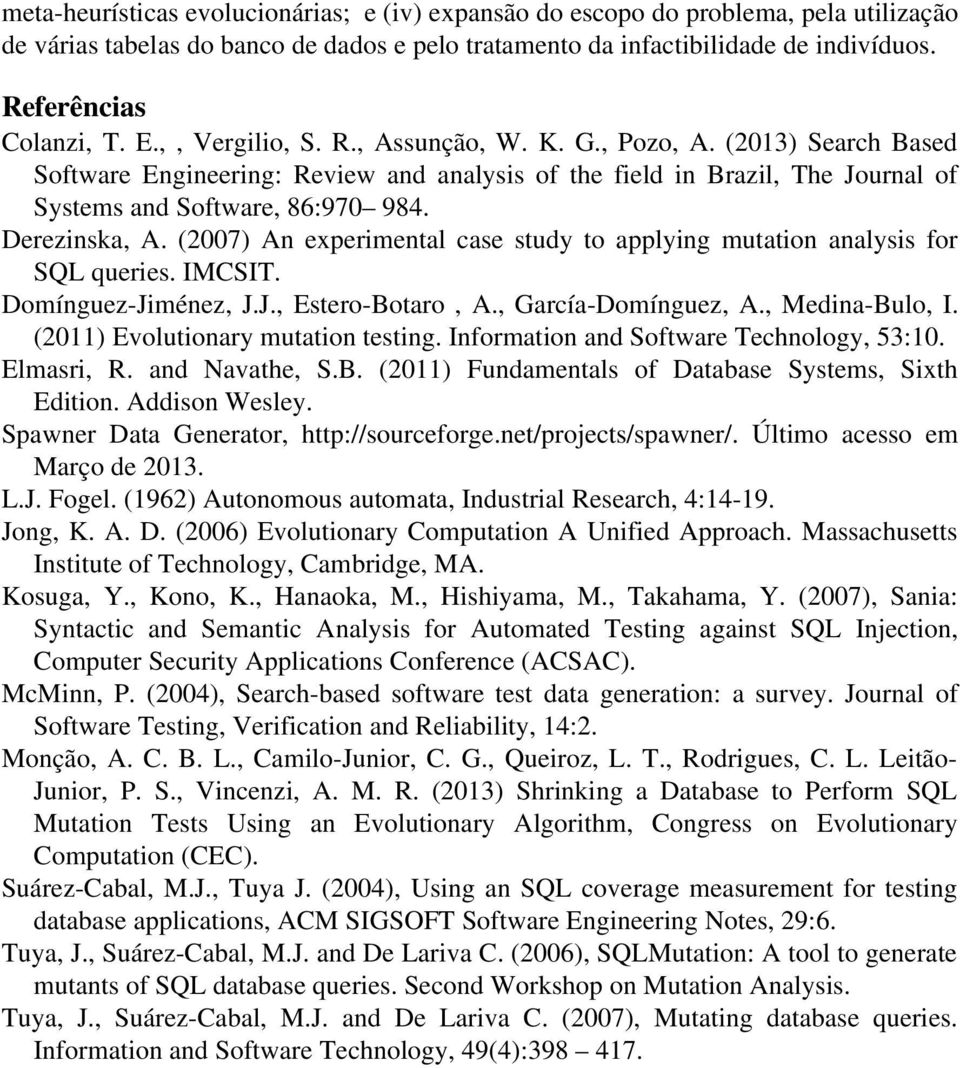 (2007) An experimental case study to applying mutation analysis for SQL queries. IMCSIT. Domínguez-Jiménez, J.J., Estero-Botaro, A., García-Domínguez, A., Medina-Bulo, I.