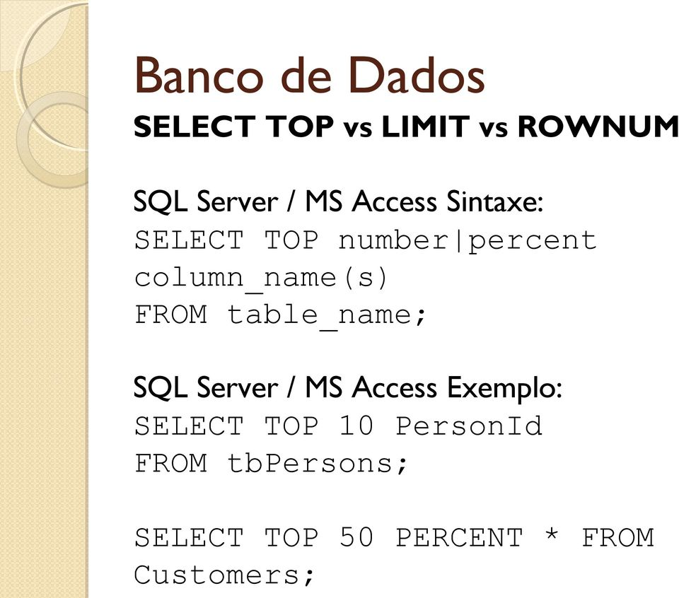 table_name; SQL Server / MS Access Exemplo: SELECT TOP 10