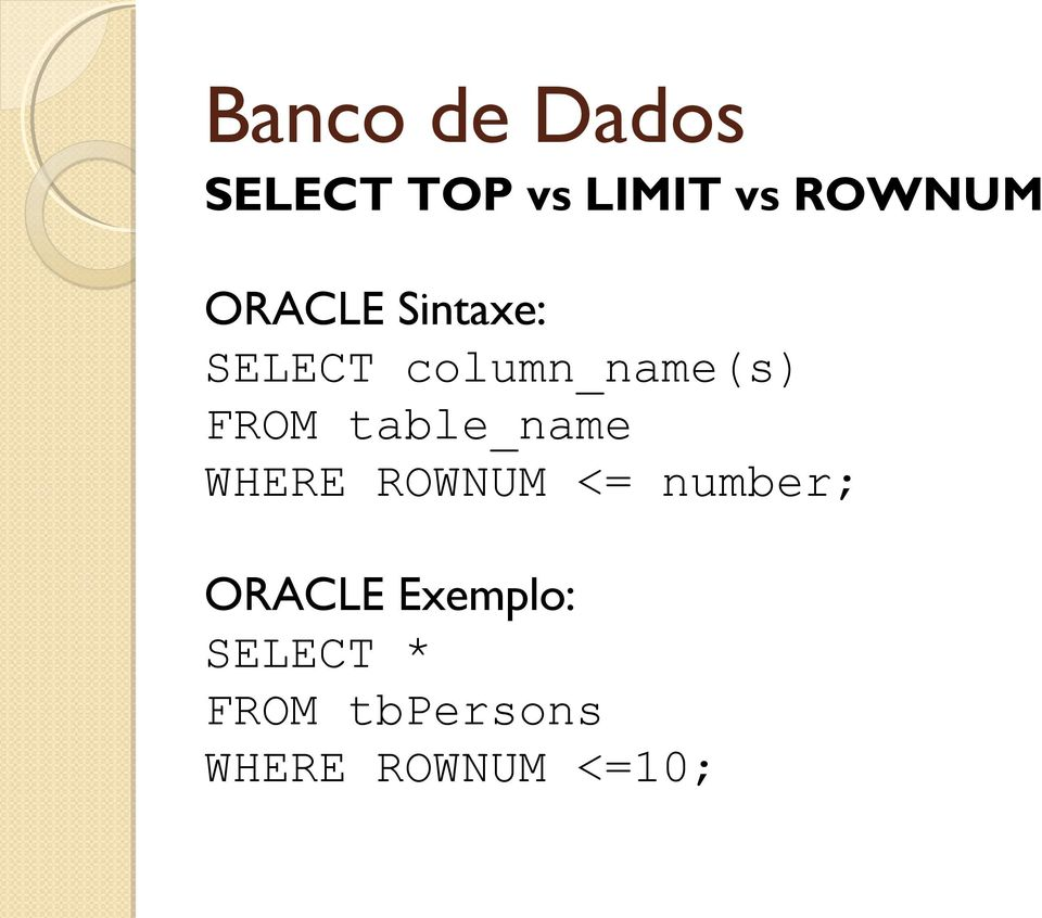table_name WHERE ROWNUM <= number; ORACLE