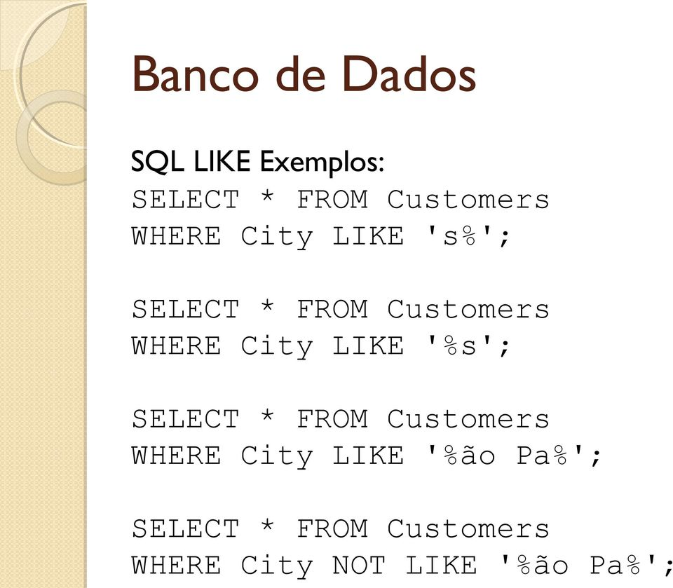 '%s'; SELECT * FROM Customers WHERE City LIKE '%ão