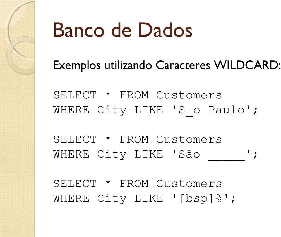 SELECT * FROM Customers WHERE City LIKE 'São ';