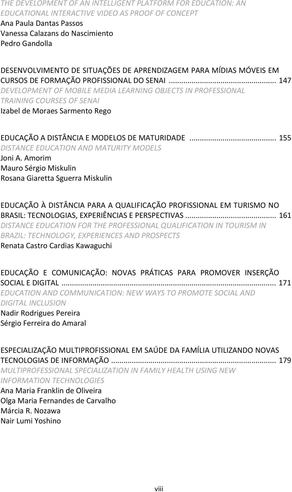 .. 147 DEVELOPMENT OF MOBILE MEDIA LEARNING OBJECTS IN PROFESSIONAL TRAINING COURSES OF SENAI Izabel de Moraes Sarmento Rego EDUCAÇÃO A DISTÂNCIA E MODELOS DE MATURIDADE.