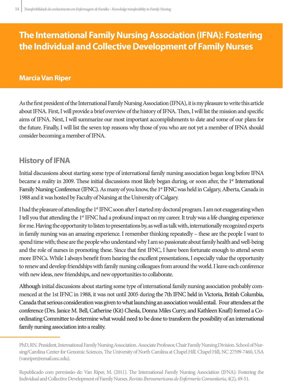 president of the International Family Nursing Association (IFNA), it is my pleasure to write this article about IFNA. First, I will provide a brief overview of the history of IFNA.