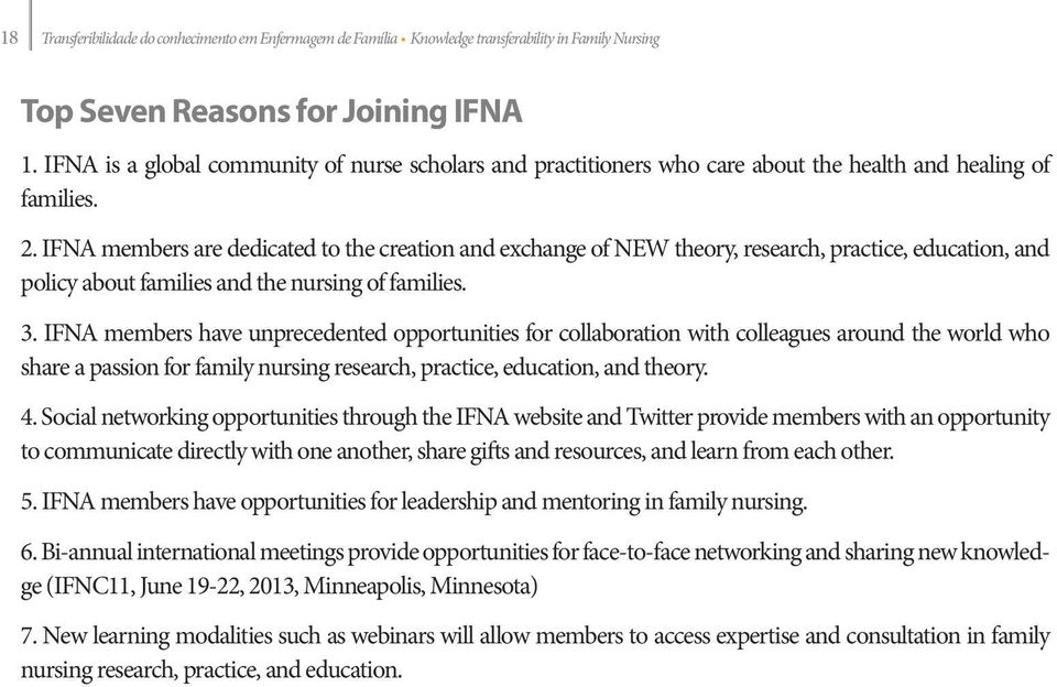 IFNA members are dedicated to the creation and exchange of NEW theory, research, practice, education, and policy about families and the nursing of families. 3.