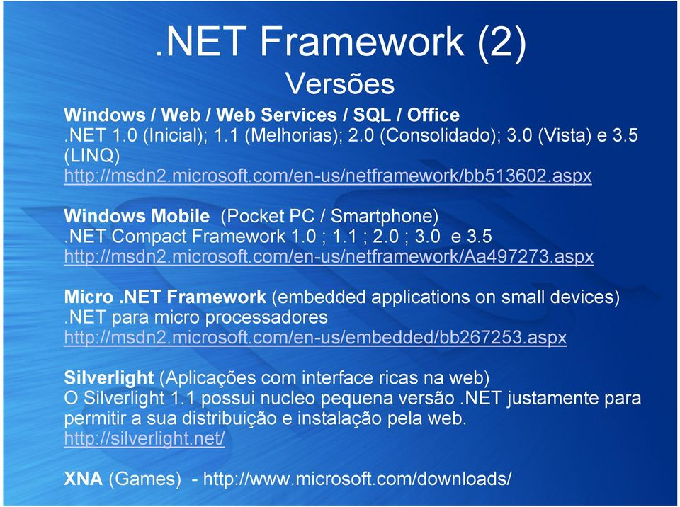 aspx Micro.NET Framework (embedded applications on small devices).net para micro processadores http://msdn2.microsoft.com/en-us/embedded/bb267253.