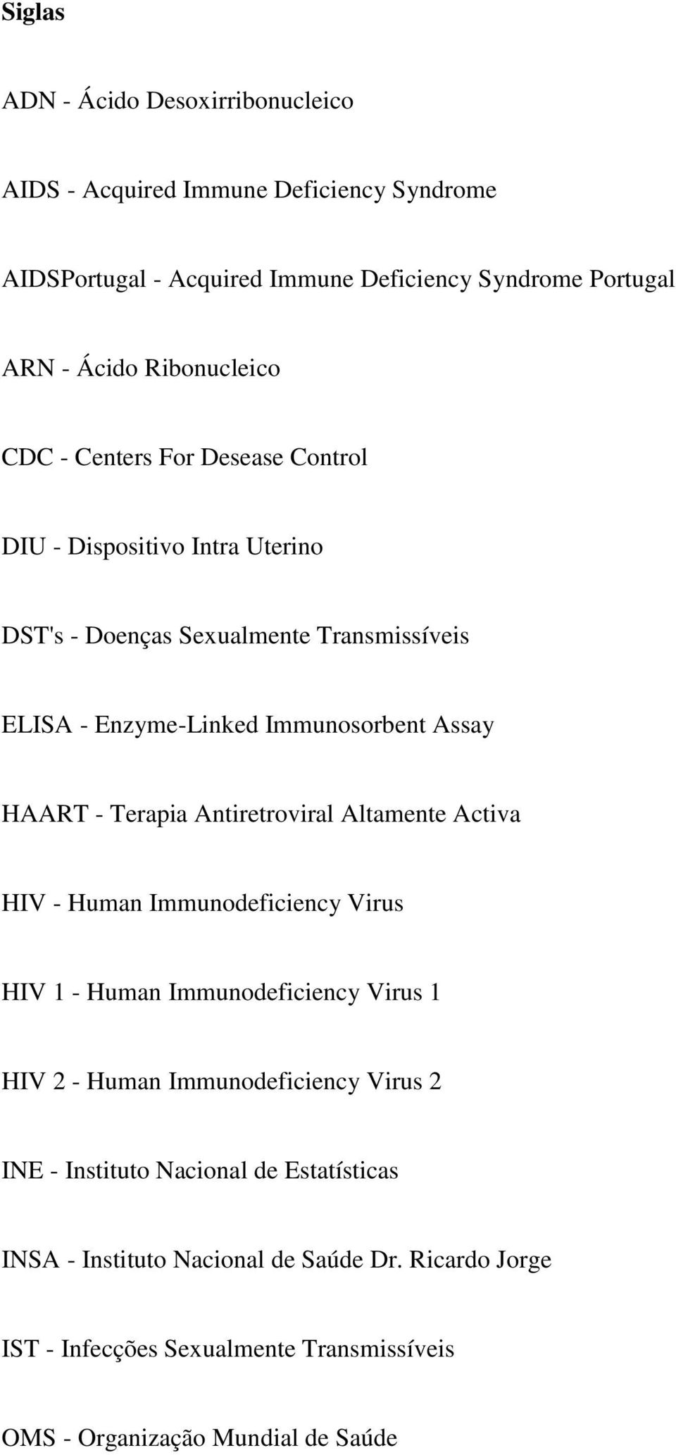 Assay HAART - Terapia Antiretroviral Altamente Activa HIV - Human Immunodeficiency Virus HIV 1 - Human Immunodeficiency Virus 1 HIV 2 - Human Immunodeficiency