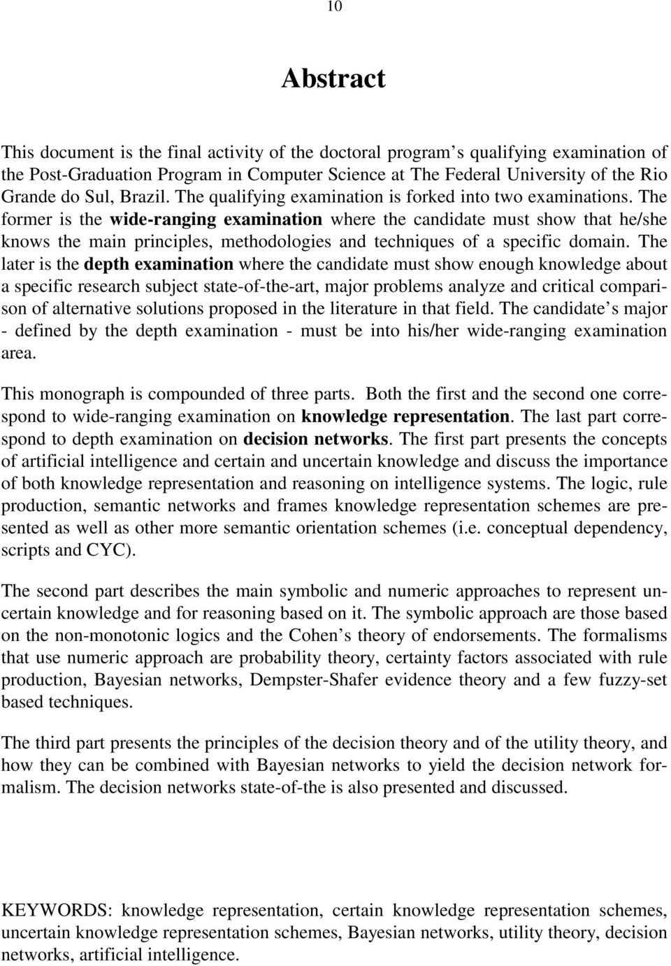 The former is the wide-ranging examination where the candidate must show that he/she knows the main principles, methodologies and techniques of a specific domain.