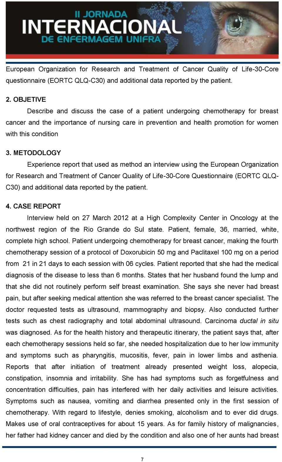 METODOLOGY Experience report that used as method an interview using the European Organization for Research and Treatment of Cancer Quality of Life-30-Core Questionnaire (EORTC QLQ- C30) and