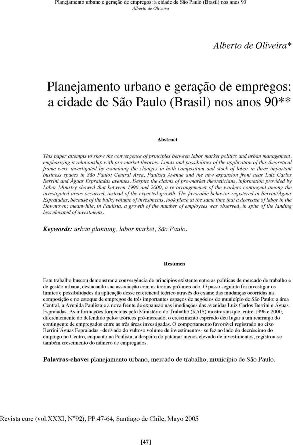Limits and possibilities of the application of this theoretical frame were investigated by examining the changes in both composition and stock of labor in three important business spaces in São