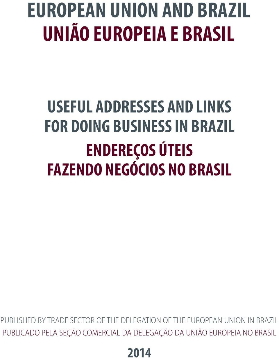BRASIL PUBLISHED BY TRADE SECTOR OF THE DELEGATION OF THE EUROPEAN UNION IN