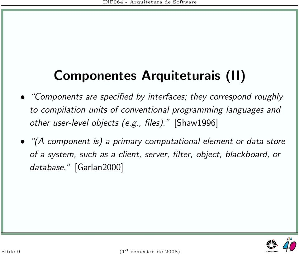 [Shaw1996] (A component is) a primary computational element or data store of a system, such as a