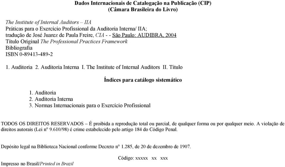 The Institute of Internal Auditors II. Título Índices para catálogo sistemático 1. Auditoria 2. Auditoria Interna 3.