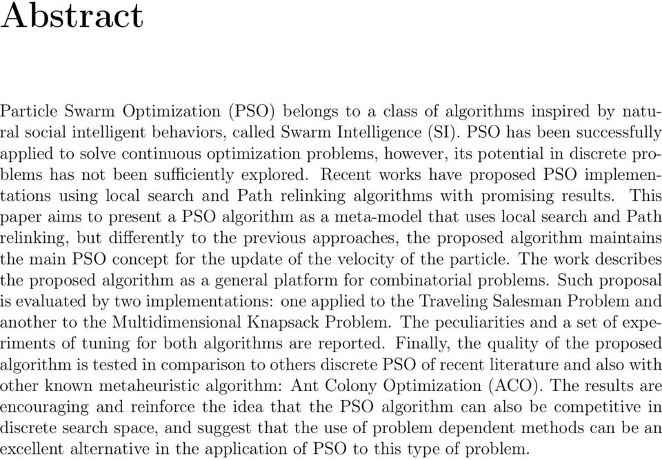 Recent works have proposed PSO implementations using local search and Path relinking algorithms with promising results.