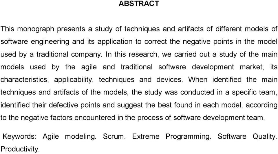 In this research, we carried out a study of the main models used by the agile and traditional software development market, its characteristics, applicability, techniques and devices.