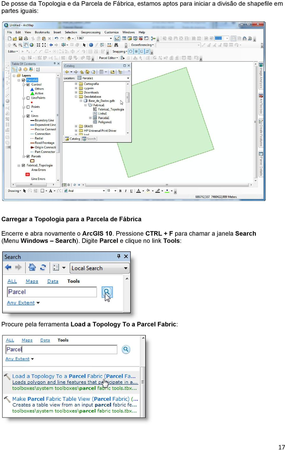 novamente o ArcGIS 10. Pressione CTRL + F para chamar a janela Search (Menu Windows Search).