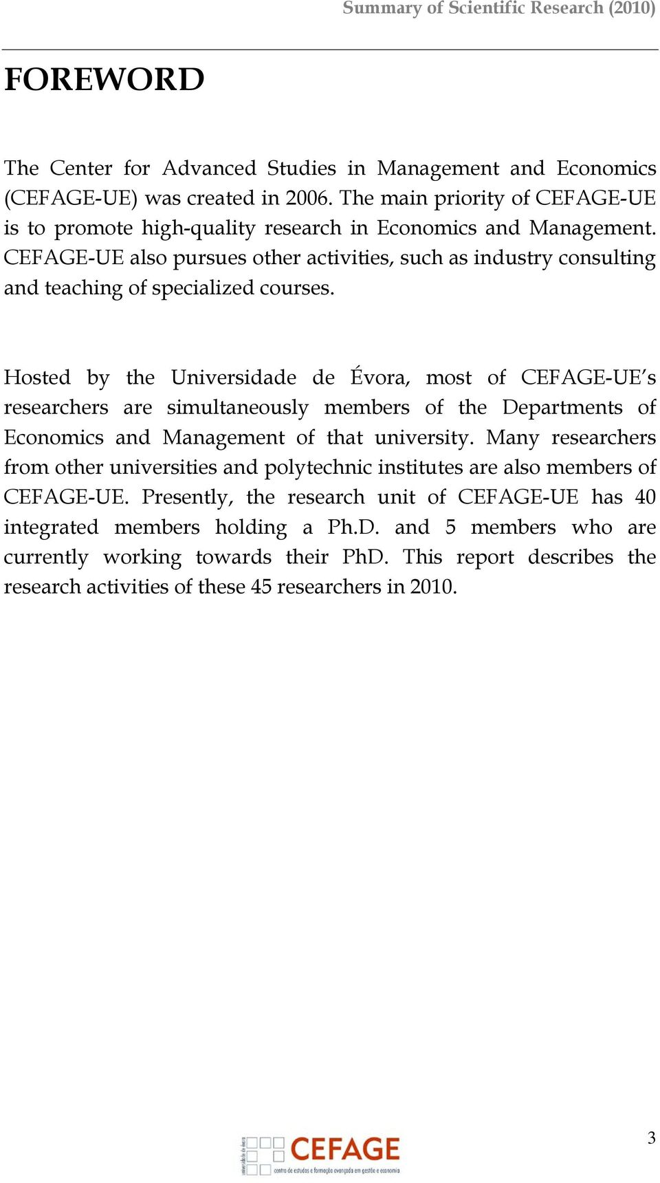 Hosted by the Universidade de Évora, most of CEFAGE-UE s researchers are simultaneously members of the Departments of Economics and Management of that university.