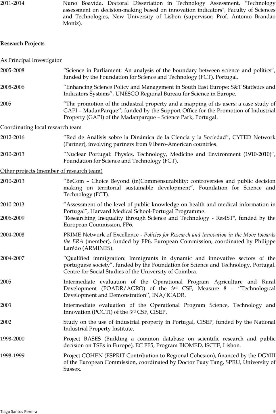 Research Projects As Principal Investigator 2005-2008 Science in Parliament: An analysis of the boundary between science and politics, funded by the Foundation for Science and Technology (FCT),
