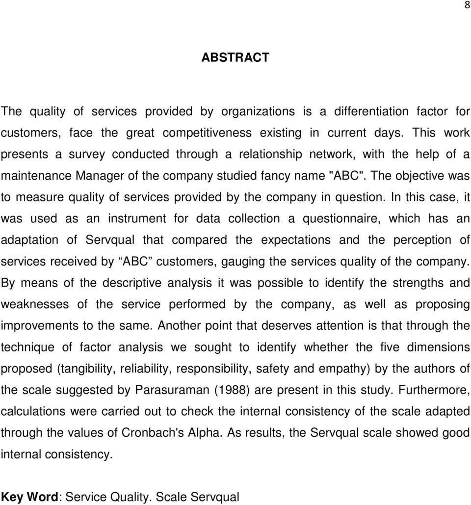 The objective was to measure quality of services provided by the company in question.