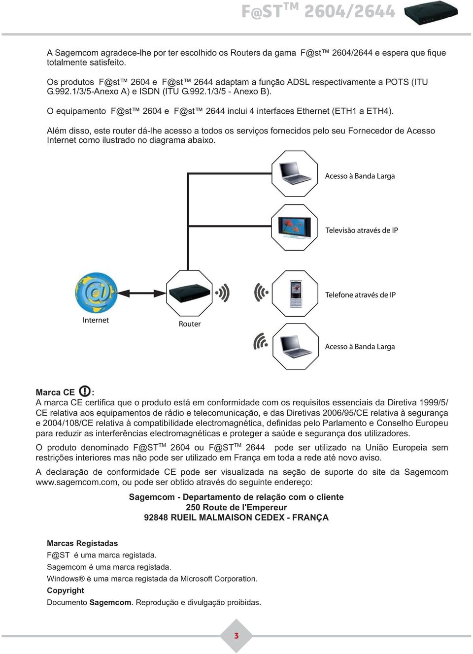 O equipamento F@st 2604 e F@st 2644 inclui 4 interfaces Ethernet (ETH1 a ETH4).