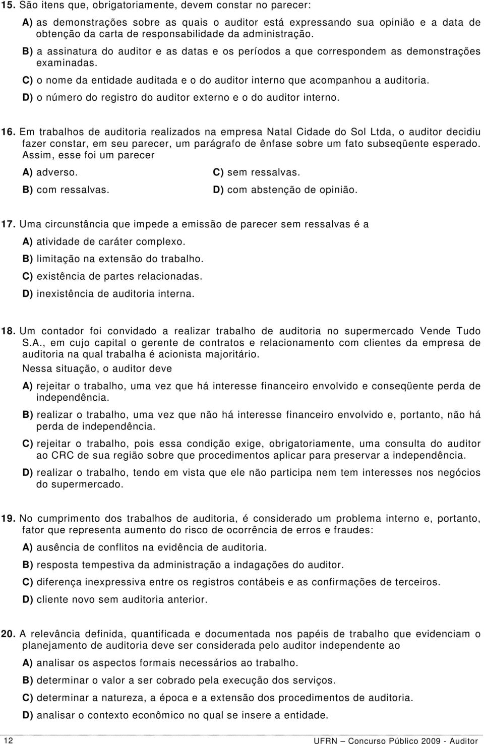 D) o número do registro do auditor externo e o do auditor interno. 16.