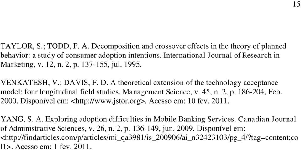 VIS, F. D. A theoretical extension of the technology acceptance model: four longitudinal field studies. Management Science, v. 45, n. 2, p. 186-204, Feb. 2000. Disponível em: <http://www.