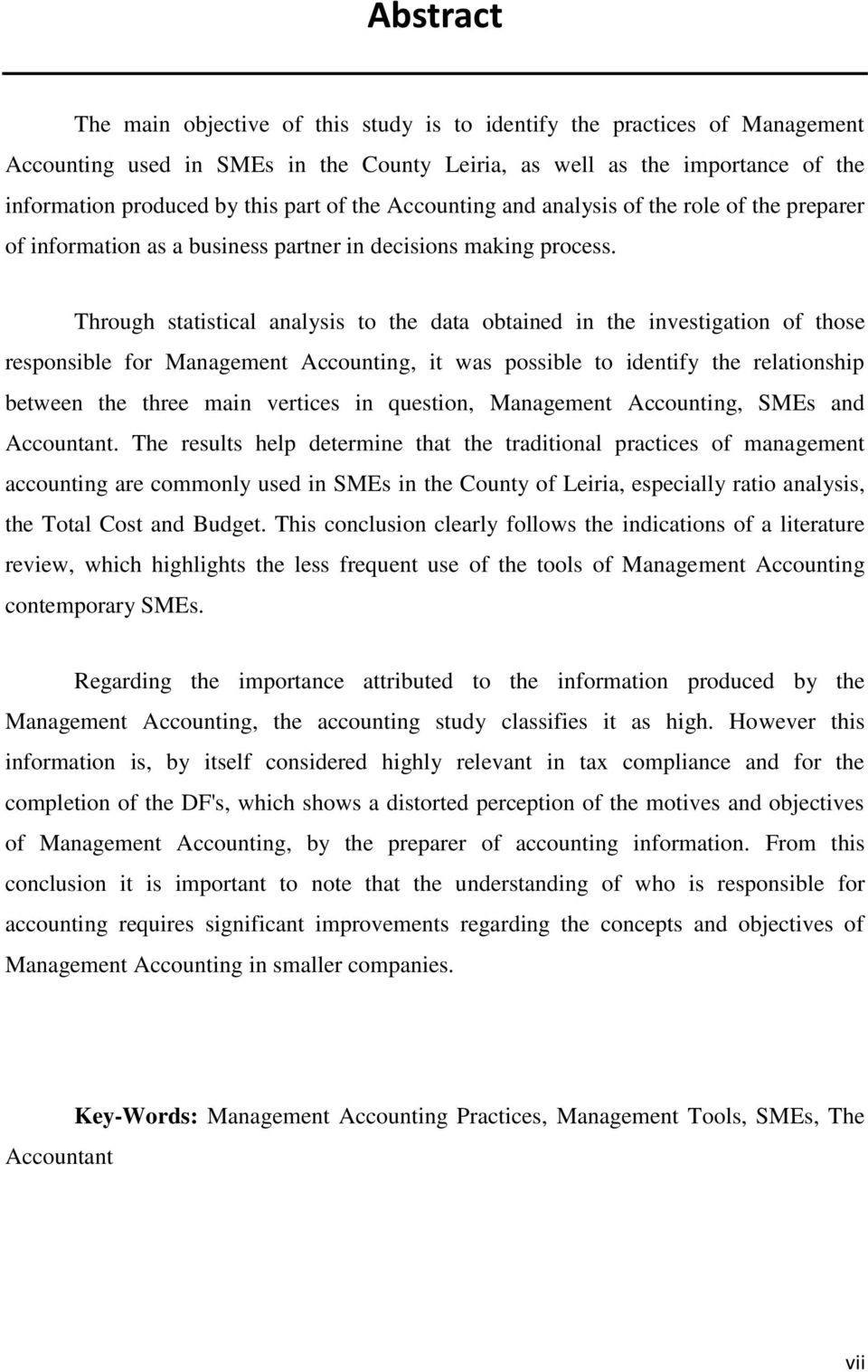 Through statistical analysis to the data obtained in the investigation of those responsible for Management Accounting, it was possible to identify the relationship between the three main vertices in
