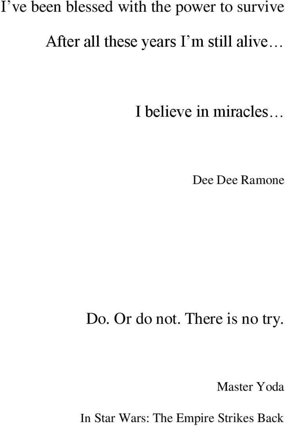 miracles Dee Dee Ramone Do. Or do not.