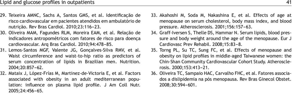 Lemos-Santos MGF, Valente JG, Gonçalves-Silva RMV, et al. Waist circumference and waist-to-hip ratio as predictors of serum concentration of lipids in Brazilian men. Nutrition. 2004;20:857-62. 32.