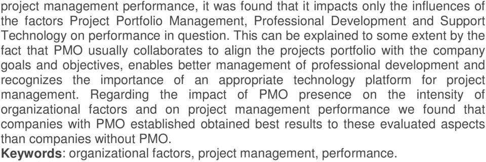 This can be explained to some extent by the fact that PMO usually collaborates to align the projects portfolio with the company goals and objectives, enables better management of professional