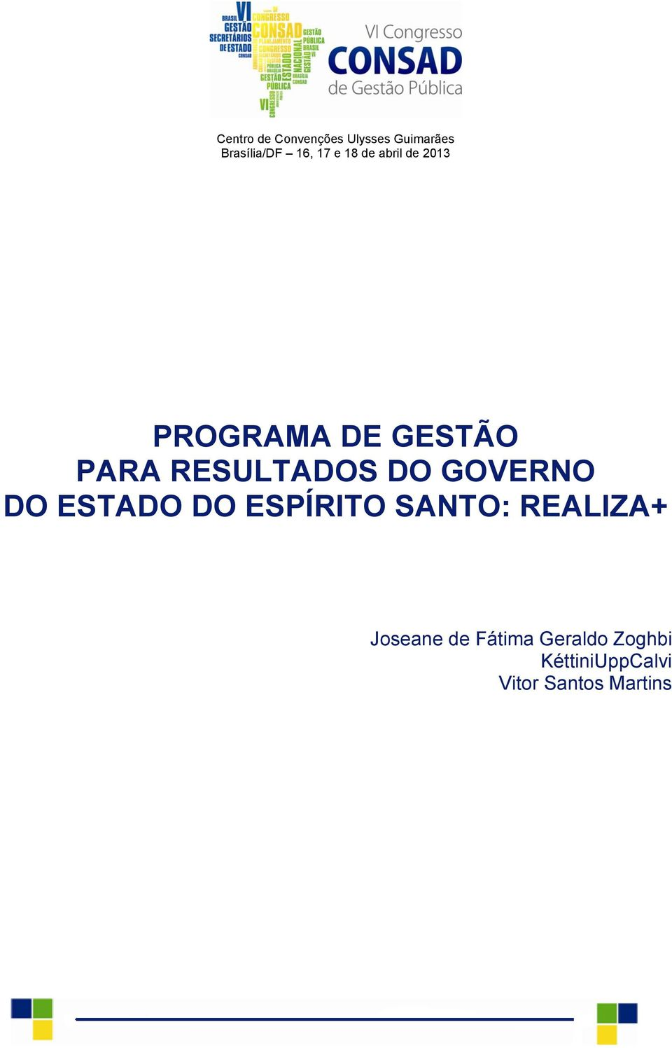 DO GOVERNO DO ESTADO DO ESPÍRITO SANTO: REALIZA+ Joseane