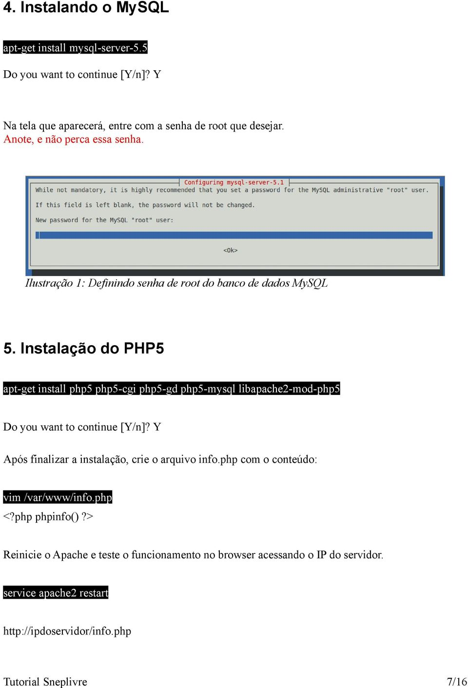 Instalação do PHP5 apt-get install php5 php5-cgi php5-gd php5-mysql libapache2-mod-php5 Do you want to continue [Y/n]?