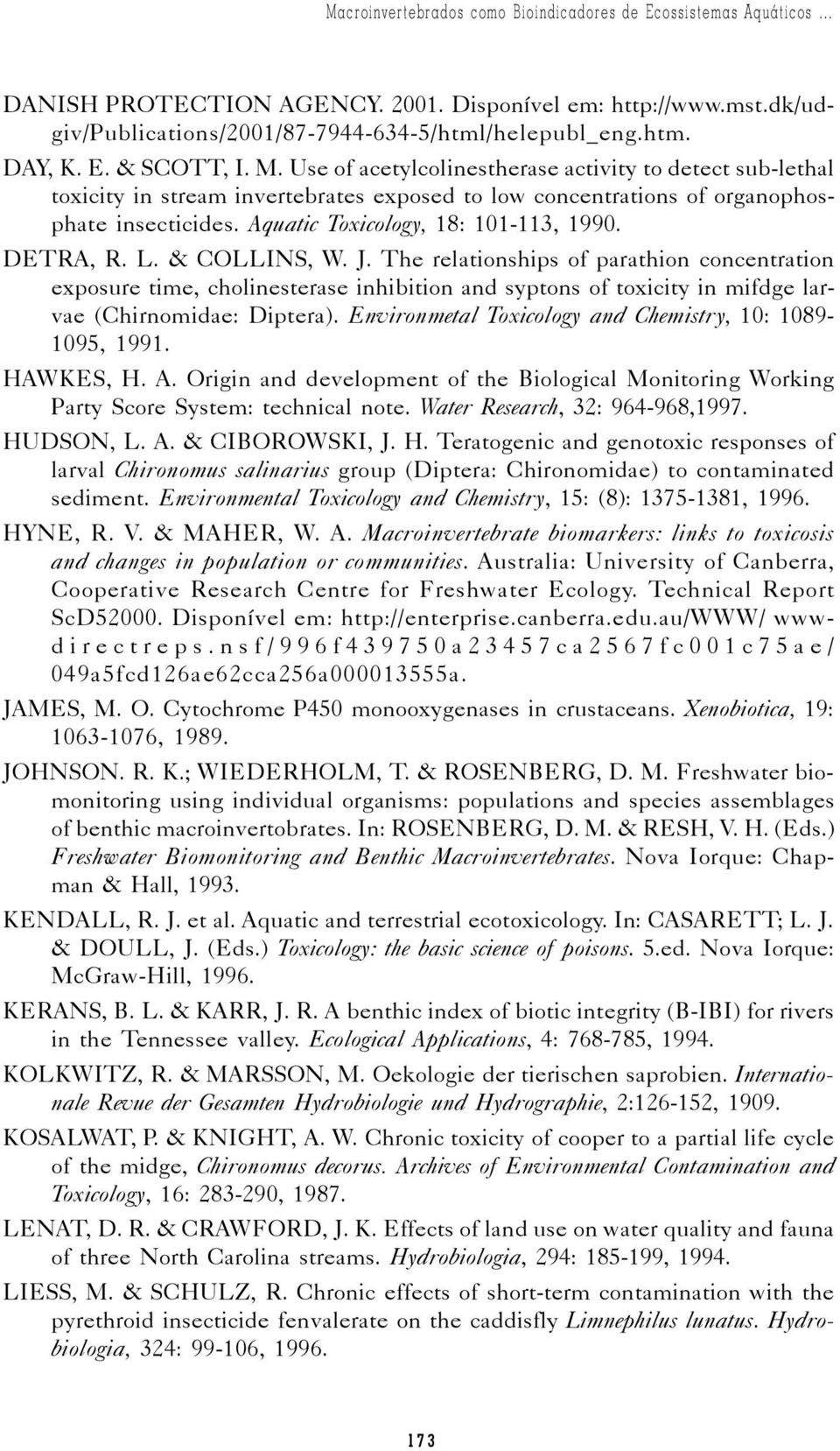 use cholinesterase activity environmental monitoring Use of cholinesterase activity in monitoring chlorpyrifos exposure of steer cattle after topical administration.