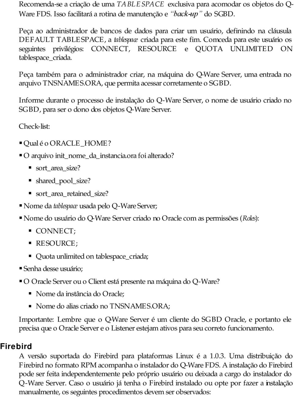 Comceda para este usuário os seguintes privilégios: CONNECT, RESOURCE e QUOTA UNLIMITED ON tablespace_criada.