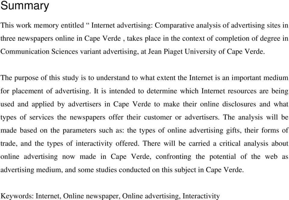 The purpose of this study is to understand to what extent the Internet is an important medium for placement of advertising.