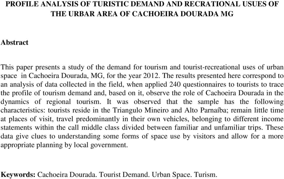The results presented here correspond to an analysis of data collected in the field, when applied 240 questionnaires to tourists to trace the profile of tourism demand and, based on it, observe the