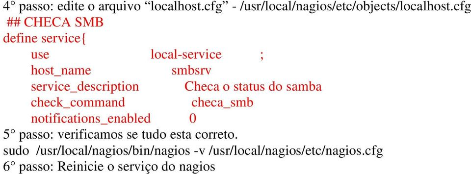 status do samba check_command checa_smb notifications_enabled 0 5 passo: verificamos se tudo esta