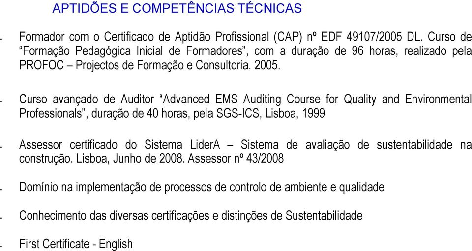 Curso avançado de Auditor Advanced EMS Auditing Course for Quality and Environmental Professionals, duração de 40 horas, pela SGS-ICS, Lisboa, 1999 Assessor certificado do