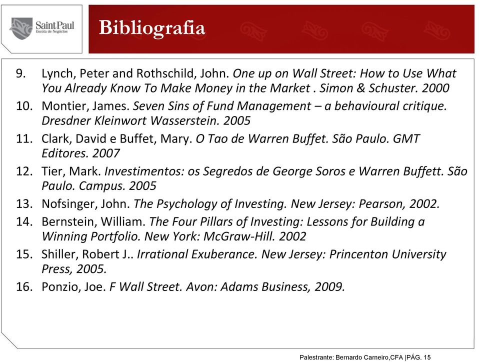 Investimentos: os Segredos de George Soros e Warren Buffett. São Paulo. Campus. 2005 13. Nofsinger, John. The Psychology of Investing. New Jersey: Pearson, 2002. 14. Bernstein, William.