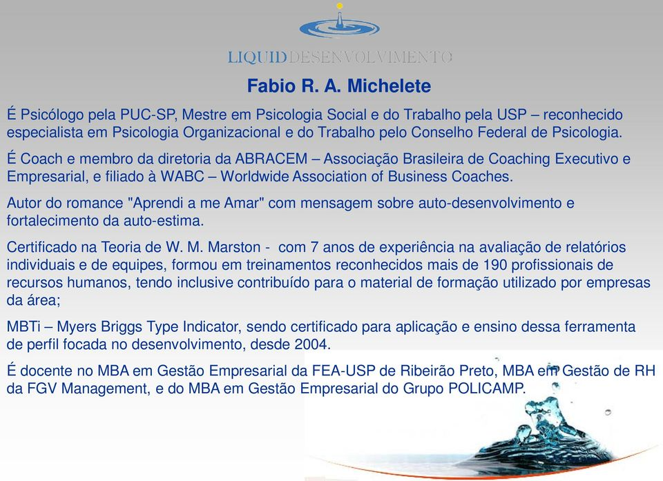É Coach e membro da diretoria da ABRACEM Associação Brasileira de Coaching Executivo e Empresarial, e filiado à WABC Worldwide Association of Business Coaches.