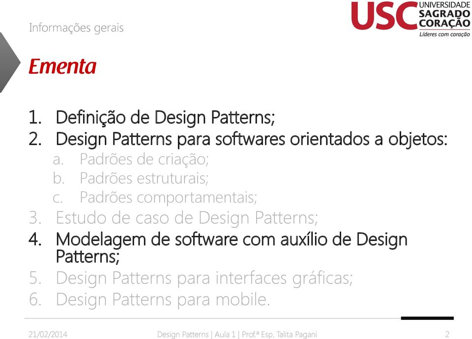 Padrões comportamentais; 3. Estudo de caso de Design Patterns; 4.